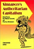 img - for Singapore's Authoritarian Capitalism, Asian Values, Free Market Illusions and Political Dependency book / textbook / text book