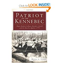Patriot on the Kennebec: Major Reuben Colburn, Benedict Arnold and the March to Quebec, 1775 by Mark A. York