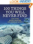 100 Things You Will Never Find: Lost...