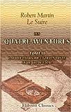 echange, troc Robert Martin Le Suire - Les quatre aventures: Recueillies par Le Suire. Tome 2: La fille parricide et repentante, ou le Crime expié