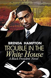 Book Cover: Trouble in the White House: A Black President Novel