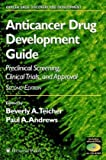 Anticancer Drug Development Guide: Preclinical Screening, Clinical Trials, and Approval (Cancer Drug Discovery and Development)
