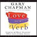 Love Is a Verb: Stories of What Happens When Love Comes Alive (       UNABRIDGED) by Gary Chapman Narrated by Pam Ward, Grover Gardner, Lloyd James
