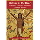 The Eye of the Heart: Metaphysics, Cosmology, Spiritual Life (Library of Traditional Wisdom) ~ Frithjof Schuon