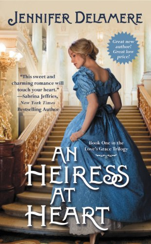 An Heiress at Heart (Love's Grace) by Jennifer Delamere