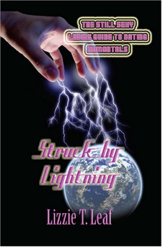 Struck by Lightning (The Still Sexy Ladies Guide to Dating Immortals), Lizzie T. Leaf