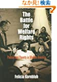 The Battle for Welfare Rights: Politics and Poverty in Modern America (Politics and Culture in Modern America)