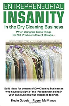 Entrepreneurial Insanity In The Dry Cleaning Business: When Doing The Same Things Do Not Produce Different Results...