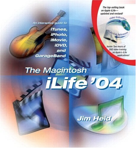 Macintosh iLife 04, The: An Interactive Guide to iTunes, iPhoto, iMovie, iDVD, and GarageBand