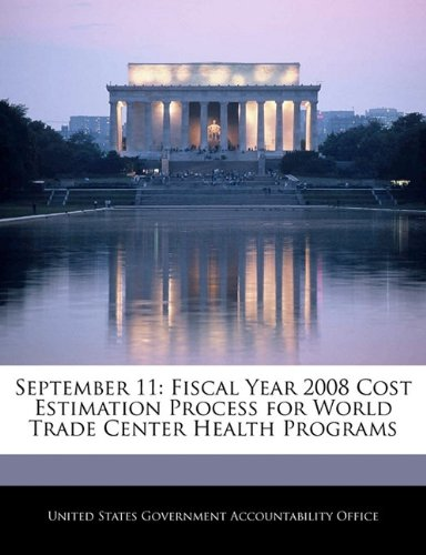 September 11: Fiscal Year 2008 Cost Estimation Process for World Trade Center Health Programs