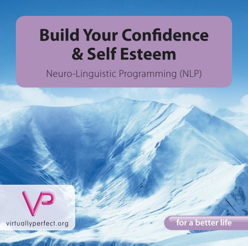 Build Your Confidence & Self Esteem - Neuro-Linguistic Programming (NLP)