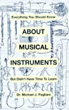 img - for Everything You Should Know About Musical Instruments but Don't Have Time to Learn by Pagliaro, Michael J. (1992) Paperback book / textbook / text book