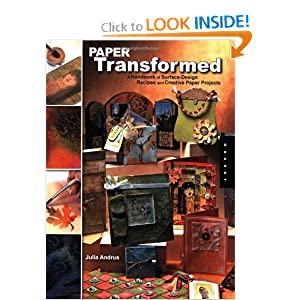 Paper Transformed: A Handbook of Surface-Design Recipes and Creative Paper Projects Julia Andrus