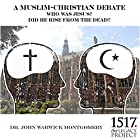 Who Was Jesus? Did He Rise from the Dead? A Muslim-Christian Debate Rede von John Warwick Montgomery Gesprochen von: John Warwick Montgomery