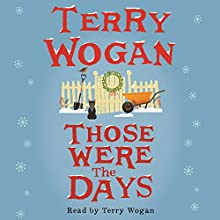 Those Were the Days (       UNABRIDGED) by Terry Wogan Narrated by Terry Wogan