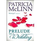 Prelude to a Wedding, a romantic comedy (The Wedding Series Book 1) ~ Patricia McLinn