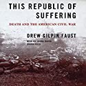 This Republic of Suffering: Death and the American Civil War (       UNABRIDGED) by Drew Gilpin Faust Narrated by Lorna Raver