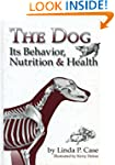 The Dog: Its Behaviour, Nutrition and...