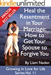 Heal the Resentment in Your Marriage:...