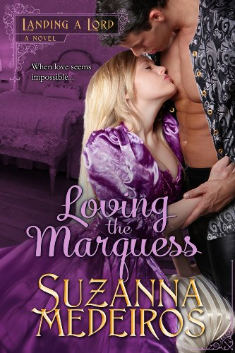 Loving the Marquess (Landing a Lord) by Suzanna Medeiros