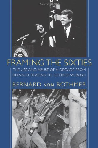 Framing the Sixties: The Use and Abuse of a Decade from...