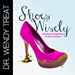 Shoes Wisely: Choosing the Right Shoe for Every Occasion | Dr. Wendy Treat