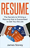 Resume: The Secrets to Writing a Resume that is Guaranteed to Get You the Job (Resume Writing, CV, Interviewing, Career Planning, Cover Letter, Negotiating)