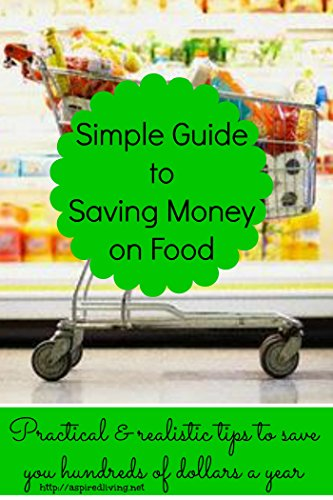 the-simple-guide-to-save-money-on-food-practical-and-realistic-tips-to-save-you-hundreds-of-dollars-