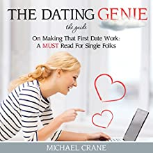 The Dating Genie: The Guide on Making That First Date Work: A MUST Read for Single Folks (       UNABRIDGED) by Michael Crane Narrated by Mary McGloin