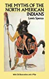 The Myths of the North American Indians[ THE MYTHS OF THE NORTH AMERICAN INDIANS ] by Spence, Lewis (Author ) on May-01-1989 Paperback (0486259676) by Spence, Lewis