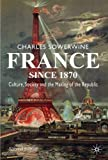img - for France since 1870: Culture, Society and the Making of the Republic by Charles Sowerwine (2009-02-15) book / textbook / text book