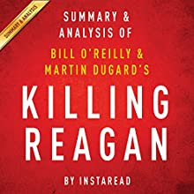 Killing Reagan: The Violent Assault That Changed a Presidency by Bill O'Reilly and Martin Dugard | Summary & Analysis (       UNABRIDGED) by  Instaread Narrated by Michael Gilboe