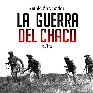 La guerra del Chaco [The Chaco War] Audiobook