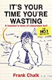 img - for It's Your Time You're Wasting: A Teacher's Tales of Classroom Hell book / textbook / text book
