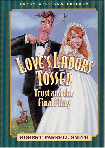 Love's Labors Tossed: Trust and the Final Fling (Smith, Robert F., Trust Williams Trilogy, Bk. 3.), ROBERT F. SMITH