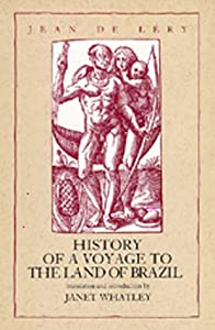 History of a Voyage to the Land of Brazil (Latin American Literature and Culture) by Jean De Lery and Janet Whatley