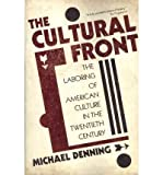 img - for [ { THE CULTURAL FRONT: THE LABORING OF AMERICAN CULTURE IN THE TWENTIETH CENTURY[ THE CULTURAL FRONT: THE LABORING OF AMERICAN CULTURE IN THE TWENTIETH CENTURY ] BY DENNING, MICHAEL ( AUTHOR )JAN-04-2011 PAPERBACK } ] by Denning, Michael (AUTHOR) Jan-04-2011 [ Paperback ] book / textbook / text book