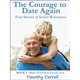 The Courage To Date Again (Don't Ever Give Up on Love)