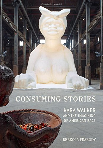 consuming-stories-kara-walker-and-the-imagining-of-american-race