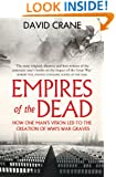 Empires of the Dead: How One Man's Vision Led to the Creation of WWI's War Graves