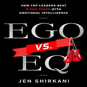 EGO vs. EQ: How Top Business Leaders Beat 8 Ego Traps with Emotional Intelligence | [Jen Shirkani]