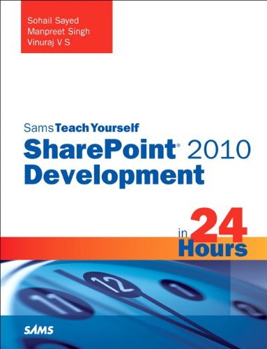Sohail Sayed, Vinu Santhakumari  Manpreet Singh - Sams Teach Yourself SharePoint 2010 Development in 24 Hours