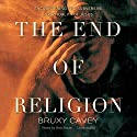 The End of Religion: Encountering the Subversive Spirituality of Jesus Audiobook by Bruxy Cavey Narrated by Bob Souer