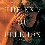 The End of Religion: Encountering the Subversive Spirituality of Jesus | Bruxy Cavey