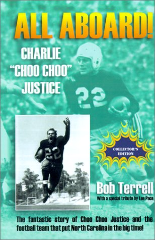 "All Aboard! Charlie ""Choo Choo"" Justice  The Fantastic Story of Choo Choo Justice and the Football Team That Put North Carolina in the Big Time, Bob Terrell"
