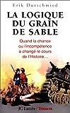 echange, troc Erik Durschmied - La Logique du grain de sable : quand la chance ou l'incompétence a changé le cours de l'Histoire