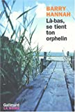 Là-bas, se tient ton orphelin (French Edition) (2070764893) by Barry Hannah