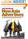 How Asia Advertises: The Most Successful Campaigns in Asia-Pacific and the Marketing Strategies Behind Them