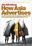 How Asia advertises:the most successful campaigns in Asia-Pacific and the marketing strategies behind them