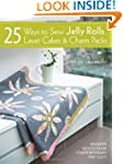 25 Ways to Sew Jelly Rolls, Layer Cak...